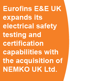Eurofins E&E UK expands its electrical safety testing and certification capabilities with the acquisition of NEMKO UK Ltd.