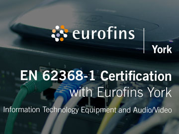 EN 62368-1:2014 Certification with Eurofins York